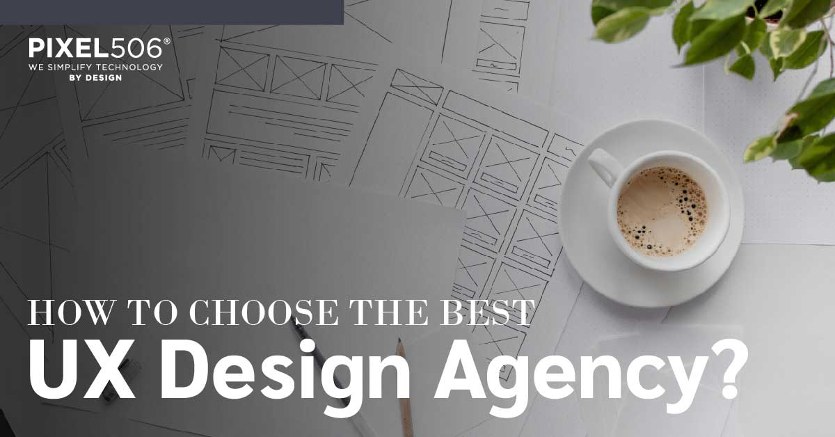 Looking for User experience design agency how to choose